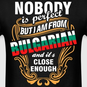Nobody is Perfect But I am From Bulgarian and Its  - Men's T-Shirt
