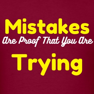 Men's T-Shirt Mistakes are Proof that you are tryi - Men's T-Shirt