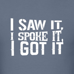 Saw, Spoke & Got - Men's T-Shirt