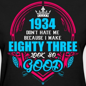 1934 Don't hate me Because I make Eighty Three Loo - Women's T-Shirt