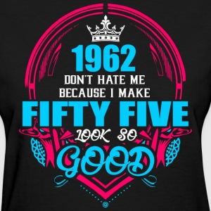 1962 Don't hate me Because I make Fifty Five Look  - Women's T-Shirt