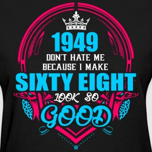 1949 Don't hate me Because I make Sixty Eight Look - Women's T-Shirt