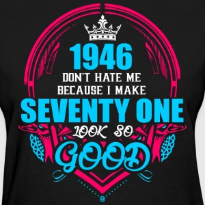 1946 Don't hate me Because I make Seventy One Look - Women's T-Shirt