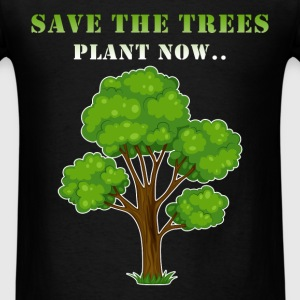 Trees - Save the trees. Plant now - Men's T-Shirt