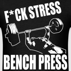 F*CK STRESS, BENCH PRESS T-Shirts - Men's T-Shirt