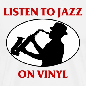 Listen to Jazz on Vinyl - Men's Premium T-Shirt