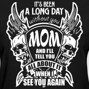It's Been A Long Day without you Mom And I'll Tell - Women's T-Shirt
