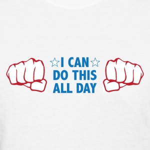 I can do this all day - Women's T-Shirt