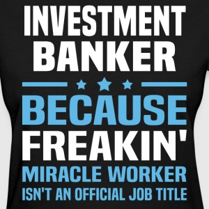 Investment Banker - Women's T-Shirt