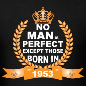 No Man is Perfect Except Those Born in 1953 T-Shirts - Men's T-Shirt