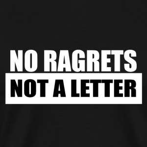 No Ragrets, Not a Letter - Men's Premium T-Shirt