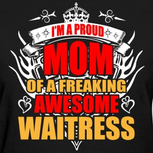 I'm Proud Mom of Freaking Awesome Waitress - Women's T-Shirt
