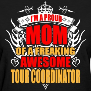 I'm Proud Mom of Freaking Awesome Tour Coordinator - Women's T-Shirt