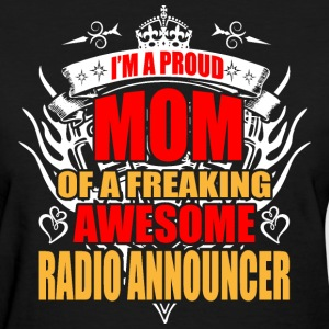 I'm Proud Mom of Freaking Awesome Radio Announcer - Women's T-Shirt