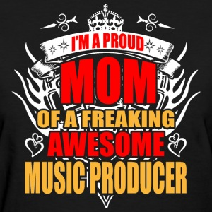 I'm Proud Mom of Freaking Awesome Music Producer - Women's T-Shirt