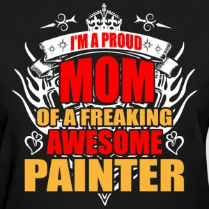 I'm Proud Mom of Freaking Awesome Painter - Women's T-Shirt