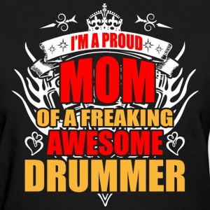 I'm Proud Mom of Freaking Awesome Drummer - Women's T-Shirt
