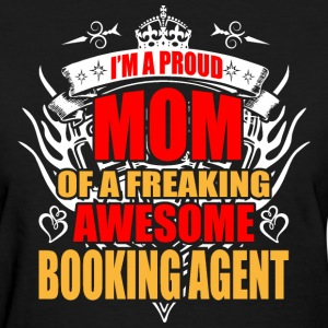 I'm Proud Mom of Freaking Awesome Booking Agent - Women's T-Shirt