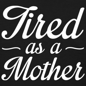 Tired As A Mother - Women's T-Shirt