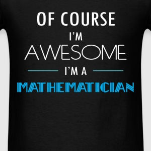 Mathematician - Of course I'm awesome. I'm a Mathe - Men's T-Shirt