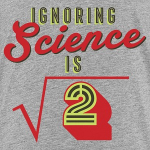 Ignoring Science is Irrational Kids T-Shirt - Kids' Premium T-Shirt
