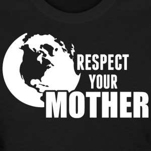 Respect Your Mother - Women's T-Shirt