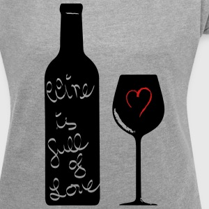 Wine is full of Love 2c T-Shirts - Women's Roll Cuff T-Shirt