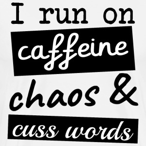 I run on caffeine chaos & cuss words - Men's Premium T-Shirt