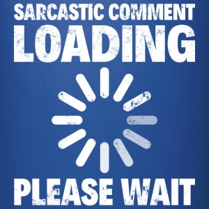 SARCASTIC COMMENT LOADING PLEASE WAIT - Full Color Mug