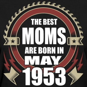 The Best Moms are Born in May 1953 - Women's T-Shirt