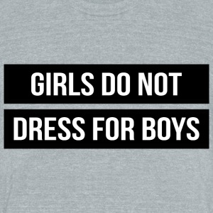 GIRLS DO NOT DRESS FOR BOYS - Unisex Tri-Blend T-Shirt by American Apparel