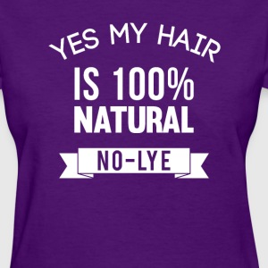 Yes My Hair is 100% Natural No Lye T-Shirt - Women's T-Shirt