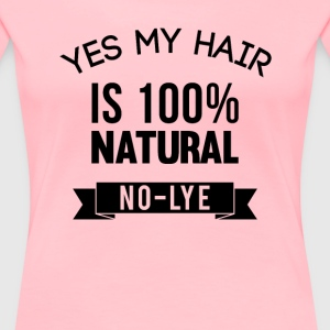 Yes My Hair is 100% Natural No Lye T-Shirt - Women's Premium T-Shirt