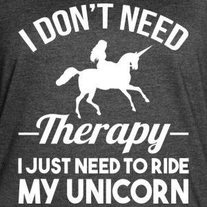 DON'T NEED THERAPY I JUST NEED TO RIDE MY UNICORN - Women's Vintage Sport T-Shirt