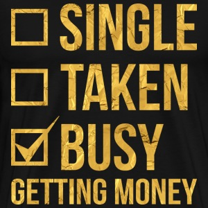 SINGLE TAKEN BUSY GETTING MONEY - Men's Premium T-Shirt