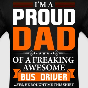 I'm Proud Dad of a Freaking Awesome Bus Driver - Men's T-Shirt