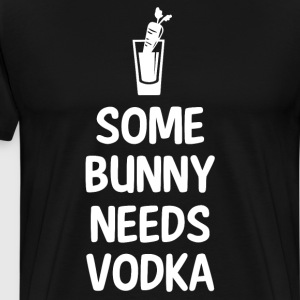 Some Bunny Needs Vodka Liquor Easter Joke T-Shirt T-Shirts - Men's Premium T-Shirt