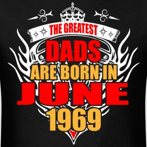 The Greatest Dads are born in June 1969 - Men's T-Shirt