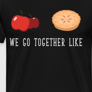 We Go Together like Apples and Pie Dessert T-Shirt T-Shirts - Men's Premium T-Shirt