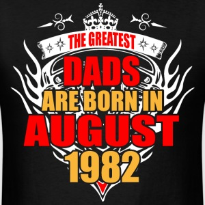 The Greatest Dads are born in August 1982 - Men's T-Shirt