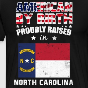 American Birth Proudly Raised in North Carolina T-Shirts - Men's Premium T-Shirt