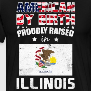 American by Birth Proudly Raised in Illinois Flag  T-Shirts - Men's Premium T-Shirt