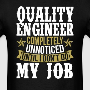 Quality Engineer Unnoticed Until I Don't Do My Job T-Shirts - Men's T-Shirt