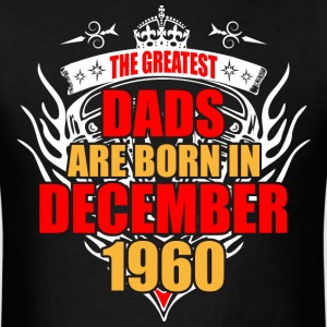 The Greatest Dads are born in December 1960 - Men's T-Shirt