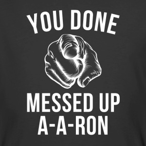 You Done Messed Up A-A-Ron - Men's 50/50 T-Shirt