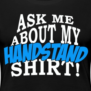 Ask Me About My Handstand Shirt! - Women's Premium T-Shirt