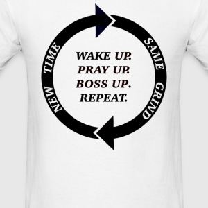 Wake Up, Pray Up, Boss Up...Grind - Men's T-Shirt