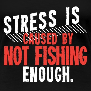 Stress Is Not Fishing Enough Angling - Women's Premium T-Shirt