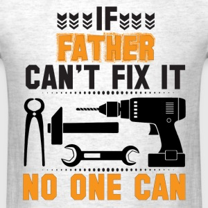 IF FATHER CAN'T FIX IT THAN NO ONE CAN FIX IT T-Shirts - Men's T-Shirt
