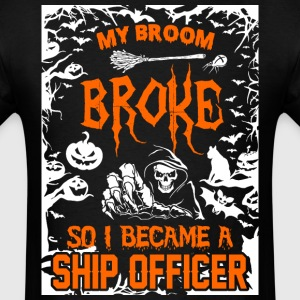 My Broom Broke So I Became A Ship Officer - Men's T-Shirt